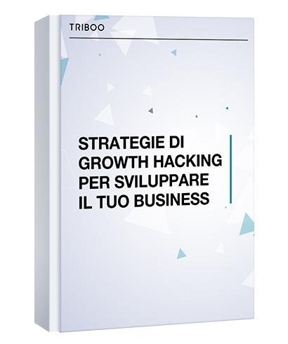STRATEGIE DI GROWTH HACKING PER SVILUPPARE IL TUO BUSINESS
