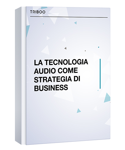 LA TECNOLOGIA AUDIO COME STRATEGIA DI BUSINESS